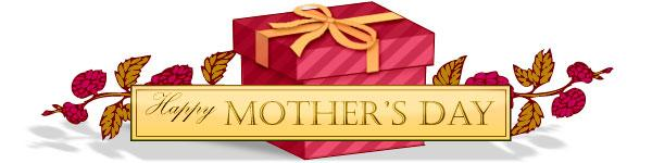 Click Here for our Mother's Day page...